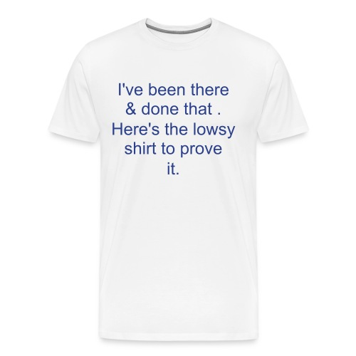 Been there and done that 2 - Men's Premium T-Shirt