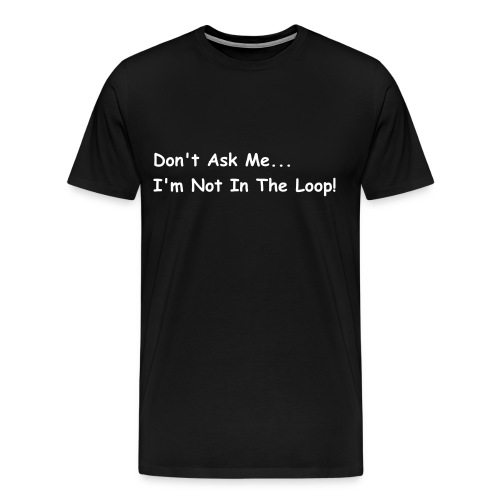 Not In the Loop Mens Black Tee - Men's Premium T-Shirt