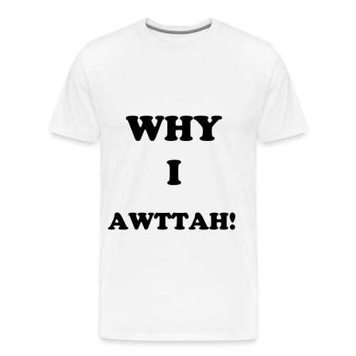 why i awttah! (funny slang) apron white - Men's Premium T-Shirt