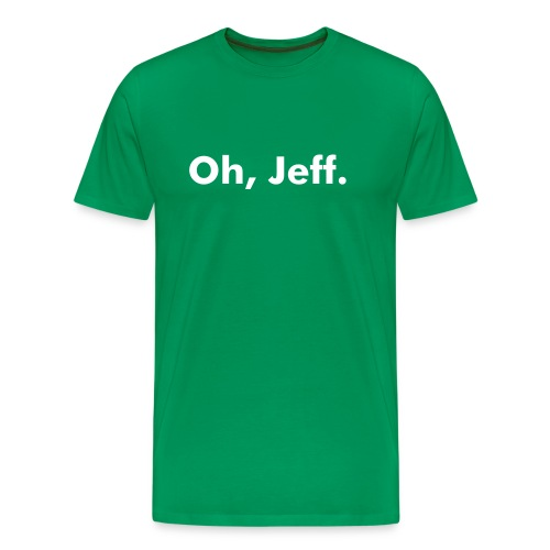 Oh, Jeff. - Men's Premium T-Shirt