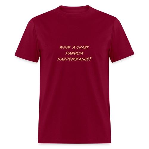 What a crazy random happenstance! - Men's T-Shirt