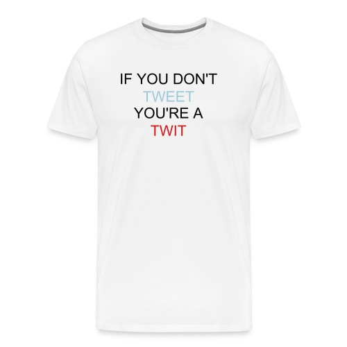 If You Don't Tweet... - Men's Premium T-Shirt