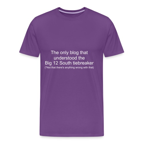 The Only Blog That Understood The Big 12 South Tiebreaker (Not That There's Anything Wrong With That) - Men's Premium T-Shirt