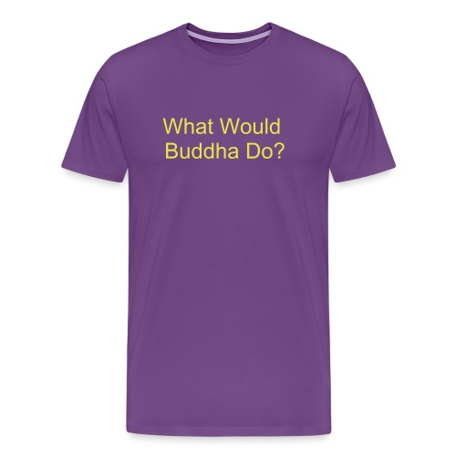 What Would Buddha Do? - Men's Premium T-Shirt