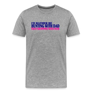 I'd Rather Be Hunting With Dad Than Shopping With Mom - Men's Premium T-Shirt