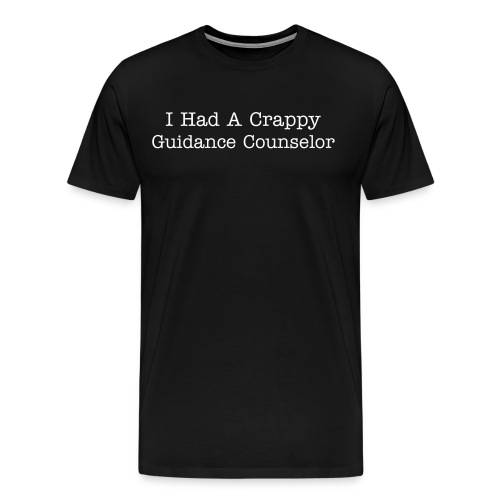 Crappy Guidance Counselor - Men's Premium T-Shirt