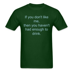Men's T-Shirt - If you don't like me, then you haven't had enough to drink