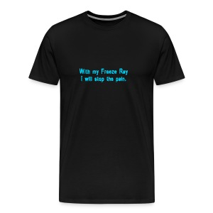 With my Freeze Ray I will stop the pain. - Men's Premium T-Shirt
