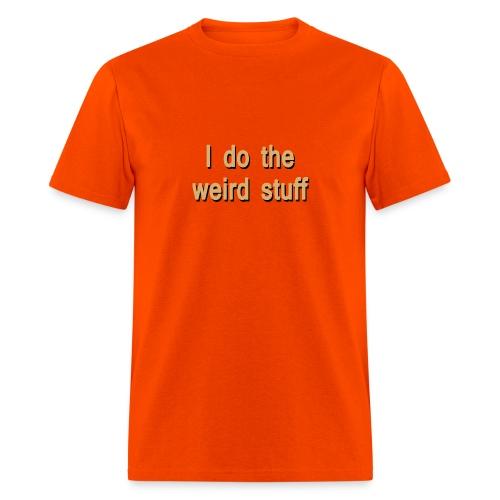 I do the weird stuff - Men's T-Shirt