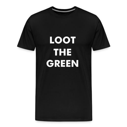 Loot the Green (Gaiz) - Men's Premium T-Shirt