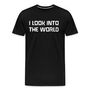 I LOOK INTO THE WORLD - Men's Premium T-Shirt