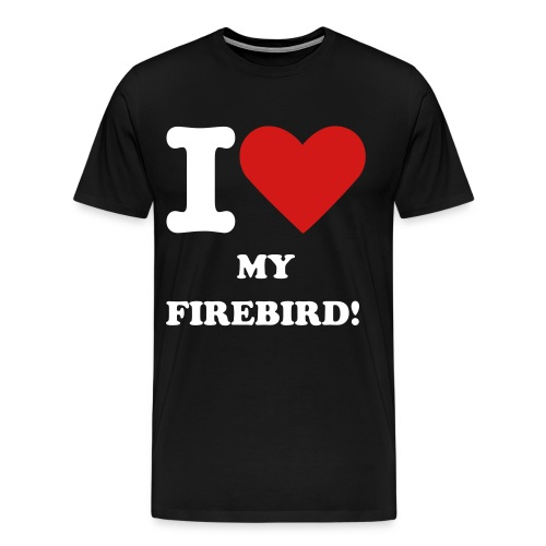 I LOVE MY FIREBIRD TEE - Men's Premium T-Shirt