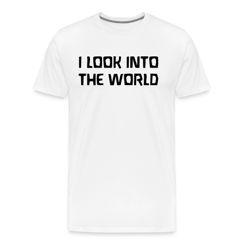 I LOOK INTO THE WORLD - Men's Premium T-Shirt