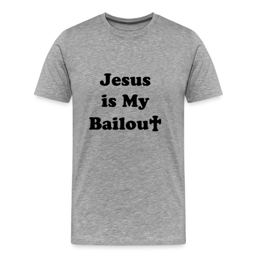 Jesus is my Bailout - Men's Premium T-Shirt