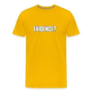 Evidence? - Men's Premium T-Shirt