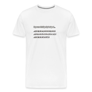 If you are intelligently designed... - Men's Premium T-Shirt