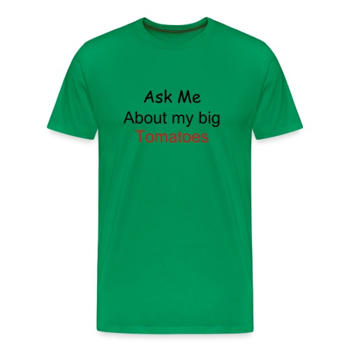 Ask Me about My Big Tomatoes t-shirt - Men's Premium T-Shirt