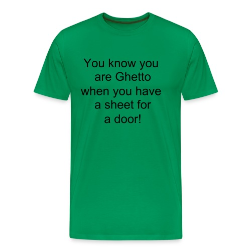 You know you are ghetto! - Men's Premium T-Shirt