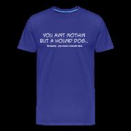 T-Shirts ~ Men's Premium T-Shirt ~ You Aint Nothin But A Hound Dog