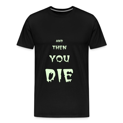 AND THEN YOU DIE - Men's Premium T-Shirt