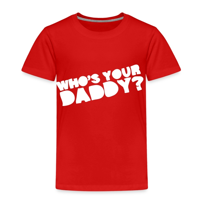 Who's Your DaddyToddler Shirt