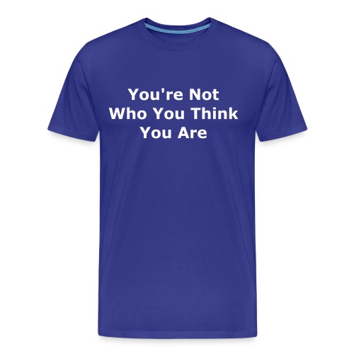 You're Not Who You Think You Are - Men's Premium T-Shirt