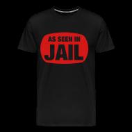 T-Shirts ~ Men's Premium T-Shirt ~ as seen in jail