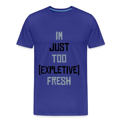 Too Fresh - Men's Premium T-Shirt