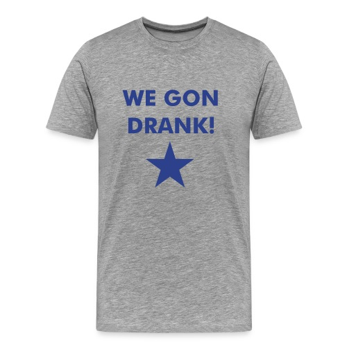 We gon drank! - Men's Premium T-Shirt