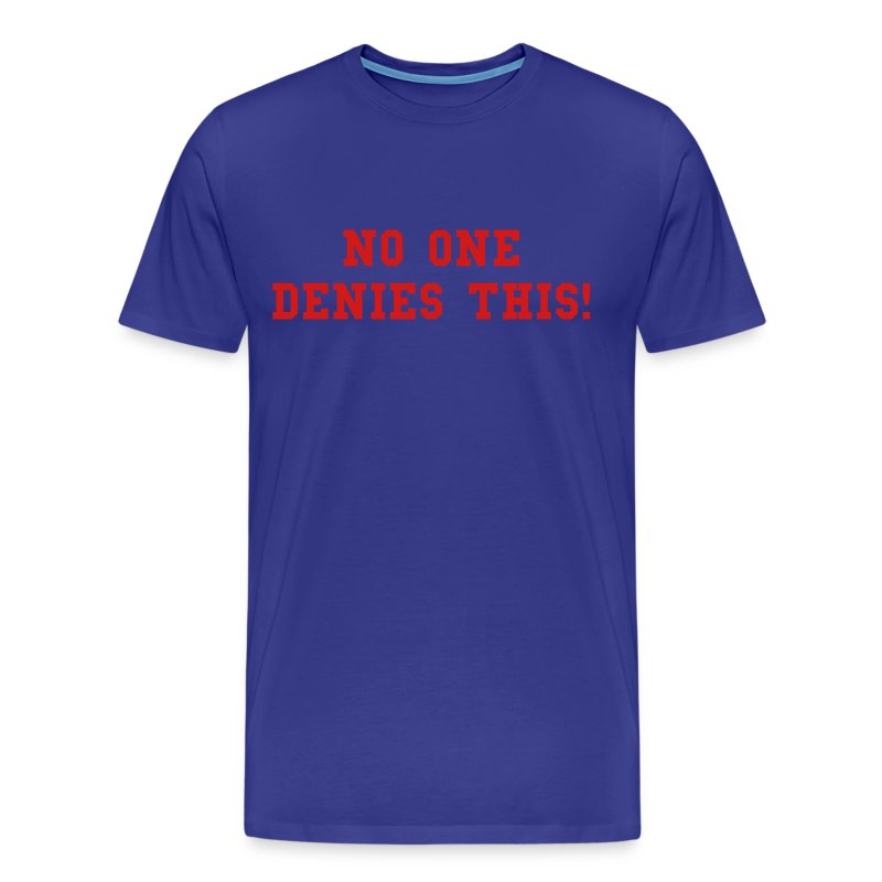 No one denies this! (18-1 version) - Men's Premium T-Shirt