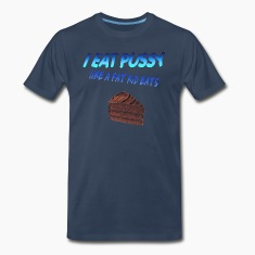 Navy I eat pussy like a fat kid eats cake T-Shirts
