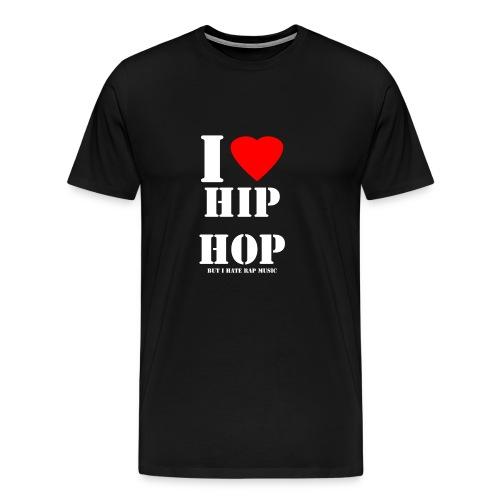 I LOVE HIP HOP BUT i HATE RAP MUSIC - Men's Premium T-Shirt