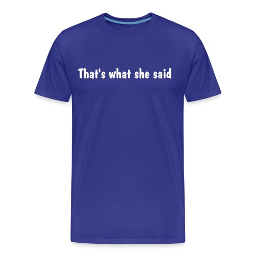 That's what she said. - Men's Premium T-Shirt