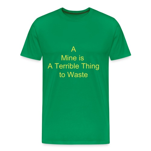 A Mine is a Terrible Thing to Waste - Men's Premium T-Shirt