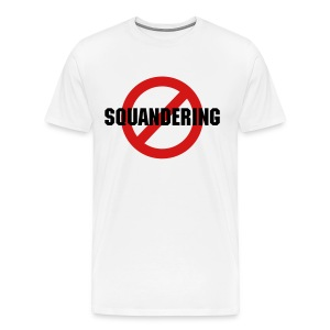 No Squandering - White - Men's Premium T-Shirt