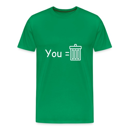 You are trash T-shirt - Men's Premium T-Shirt