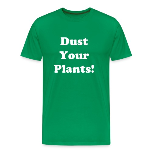 Dust Your Plants Tee - Men's Premium T-Shirt