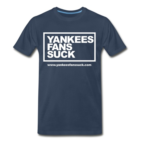 Official Yankees Fans Suck T-Shirt - Men's Premium T-Shirt