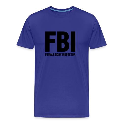 FBI FEMALE BODY INSPECTERS T-SHIRT - Men's Premium T-Shirt