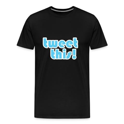 tweet this! - Men's Premium T-Shirt