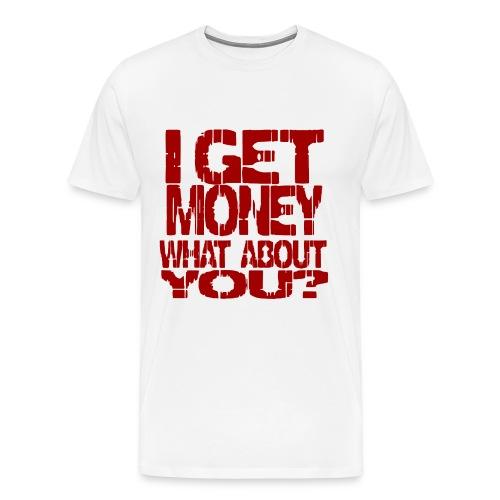 I Get Money - Men's Premium T-Shirt