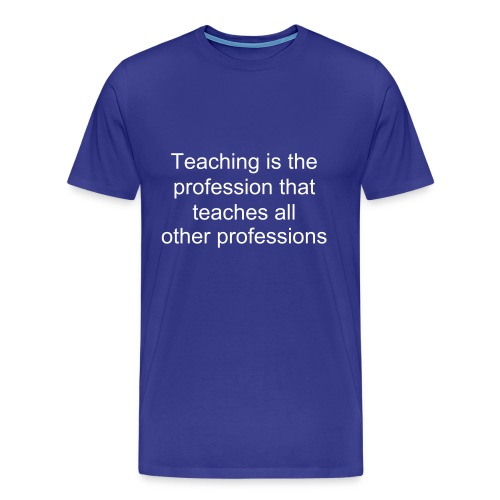 Teaching teaches all professions - Men's Premium T-Shirt