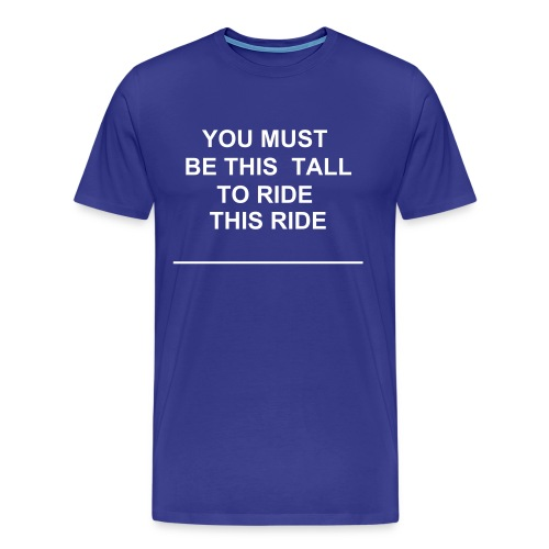 YOU MUST BE THIS TALL TO RIDE - Men's Premium T-Shirt