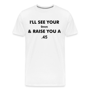 I'll see your 9mm and raise you a 45 - Men's Premium T-Shirt