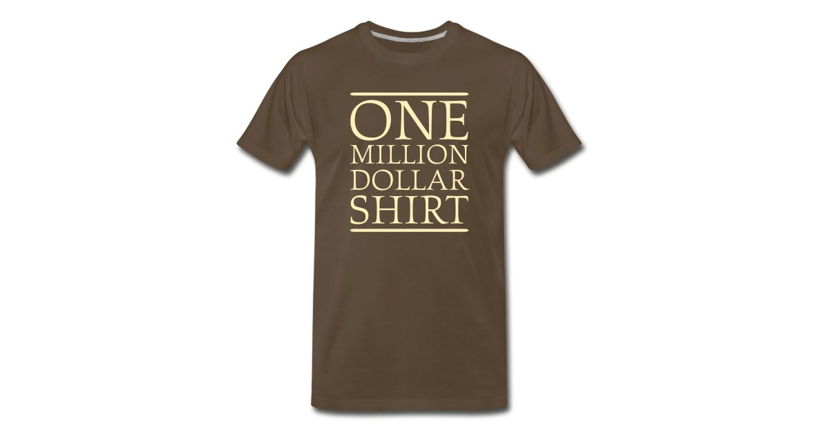 594400fc4b4 Chocolate One Million Dollar Shirt T-Shirts