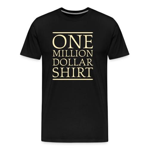 Black One Million Dollar Shirt T-Shirts - Men's Premium T-Shirt