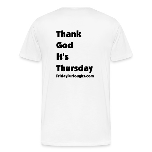 TGIT (back: Thank God It's Thursday)-choice of colors - Men's Premium T-Shirt