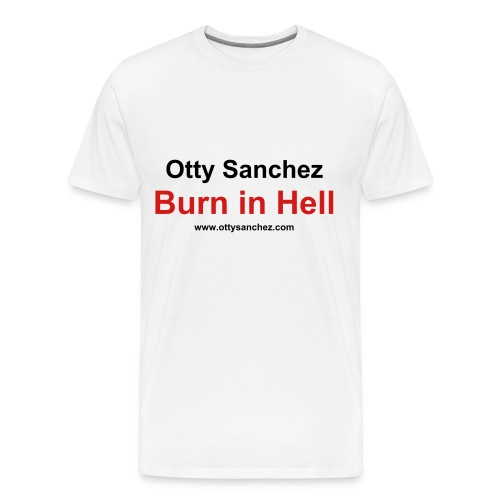 Otty Sanchez Burn in hell  - Men's Premium T-Shirt