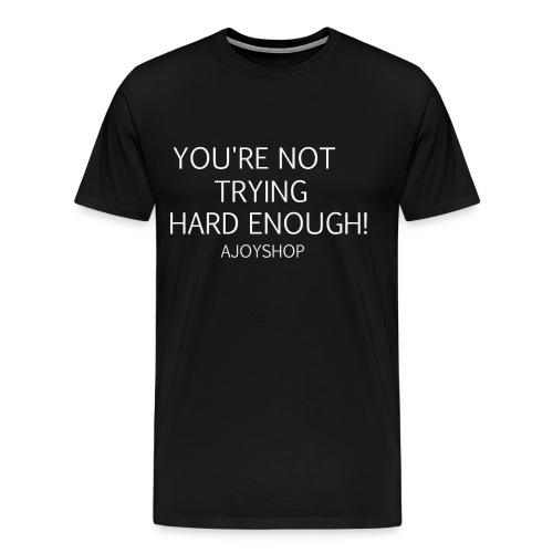You're not trying hard enough (White/Black Short Sleeve) - Men's Premium T-Shirt