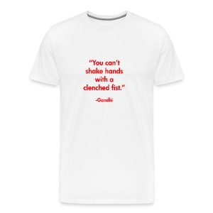 You can't shake hands with a clenched fist - Gandhi - Men's Premium T-Shirt